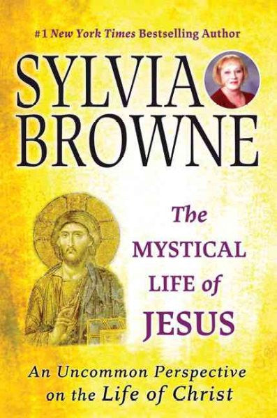 Mystical Life of Jesus : An Uncommon Perspective on the Life of Christ