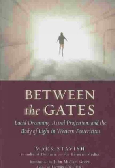 Between the Gates : Lucid Dreaming, Astral Projection, and the Body of Light in Western Esotericism