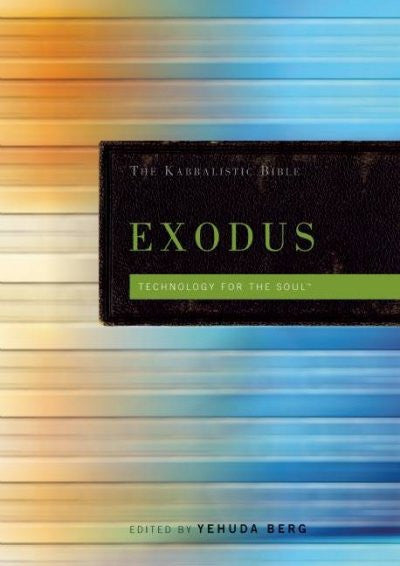 Exodus the Kabbalistic Bible : Terchnology for the Soul