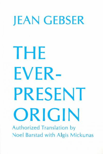 Ever-Present Origin : Part One, Foundations of the Aperspectival World, Part Two, Manifestations the Aperspectival World
