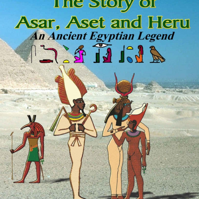 Story of Asar, Aset and Heru : An Ancient Egyptian Legend