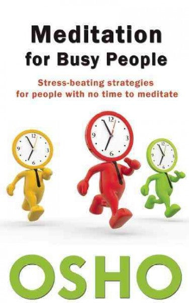 Meditation for Busy People : Stress-Beating Strategies for People With No Time to Meditate