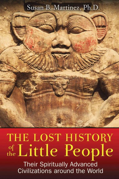 Lost History of the Little People : Their Spiritually Advanced Civilizations Around the World