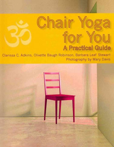 Chair Yoga for You : A Practical Guide