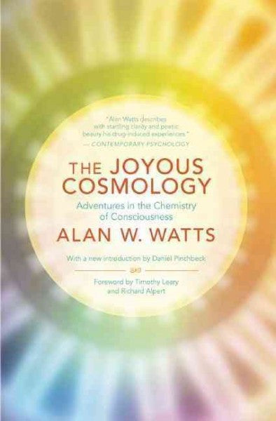 Joyous Cosmology : Adventures in the Chemistry of Consciousness