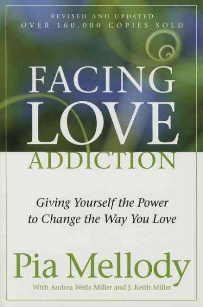 Facing Love Addiction : Giving Yourself the Power to Change the Way You Love --The Love Connection to Codependence