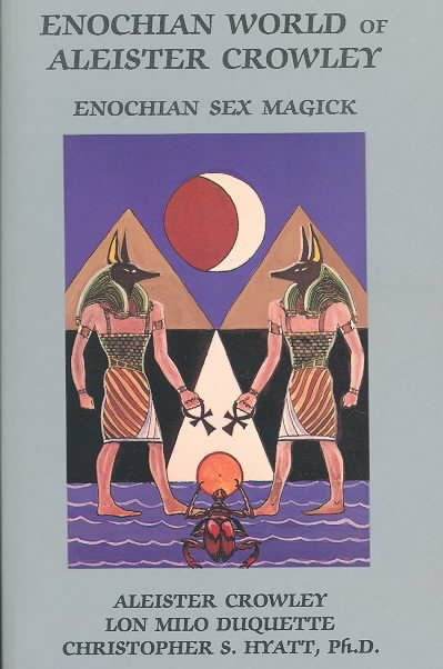 Enochian World of Aleister Crowley : Enochian Sex Magick: 2nd Edition