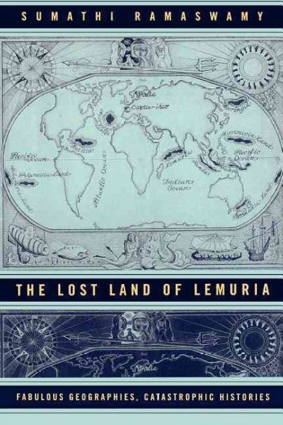Lost Land Of Lemuria : Fabulous Geographies, Catastrophic Histories
