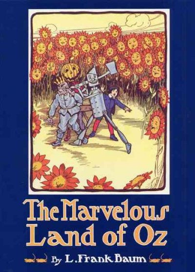 Marvelous Land of Oz : Being an Account of the Further Adventures of the Scarecrow and Tin Woodman
