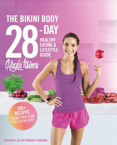 Bikini Body 28-day Healthy Eating & Lifestyle Guide : 200 Recipes and Weekly Menus to Kick Start Your Journey