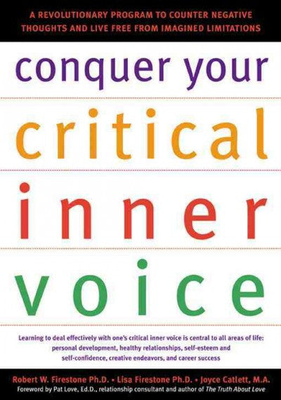 Conquer Your Critical Inner Voice : A Revolutionary Program to Counter Negative Thoughts and Live Free from Imagined Limitations