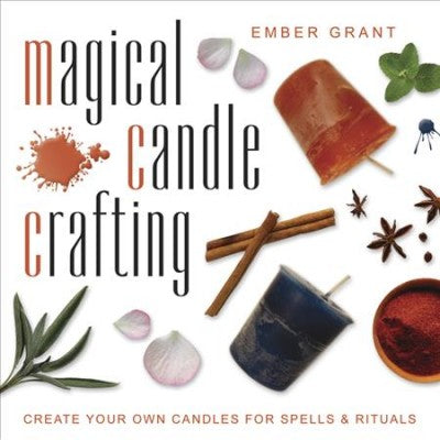 Magical Candle Crafting : Create Your Own Candles for Spells & Rituals
