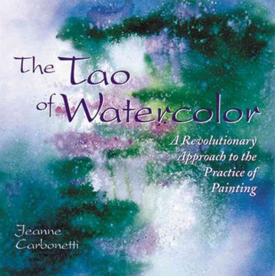 Tao of Watercolor : A Revolutionary Approach to the Practice of Painting