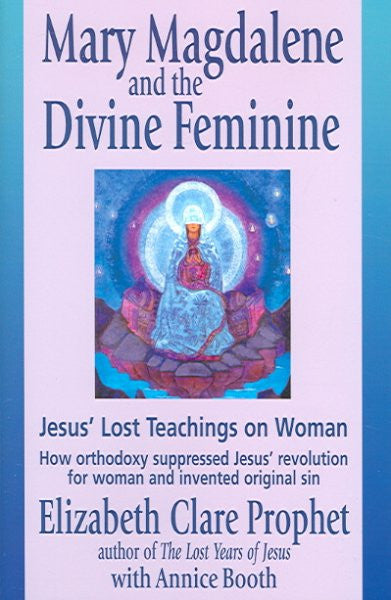 Mary Magdalene And the Divine Feminine : Jesus' Lost Teachings on Woman