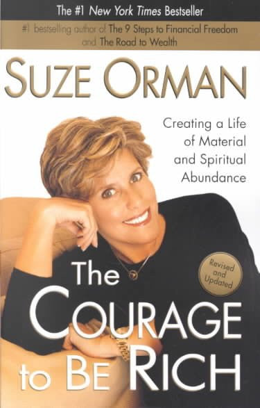 Courage to Be Rich : Creating a Life of Material and Spiritual Abundance