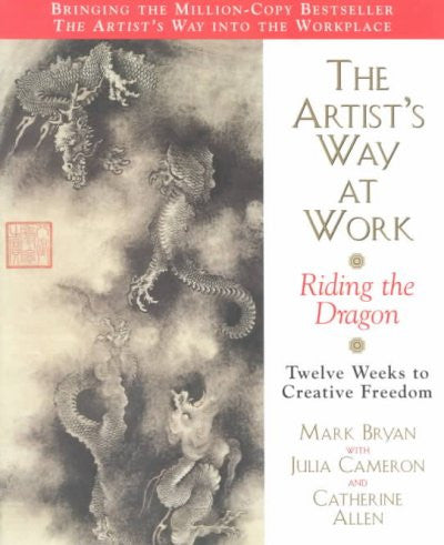 Artist's Way at Work : Riding the Dragon