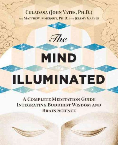Mind Illuminated : A Complete Meditation Guide Integrating Buddhist Wisdom and Brain Science