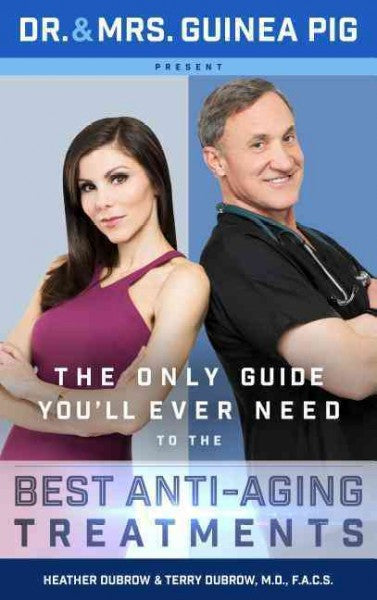 Dr. and Mrs. Guinea Pig Present : The Only Guide You'll Ever Need to the Best Anti-aging Treatments