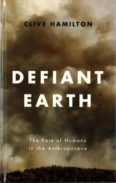 Defiant Earth : The Fate of Humans in the Anthropocene