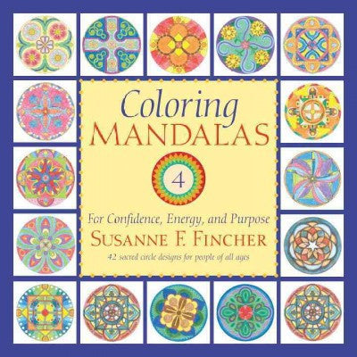 Coloring Mandalas 4 : For Confidence, Energy, and Purpose