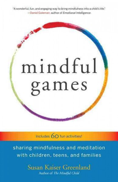 Mindful Games : Sharing Mindfulness and Meditation With Children, Teens, and Families