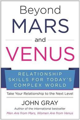 Beyond Mars and Venus : Relationship Skills for Today's Complex World