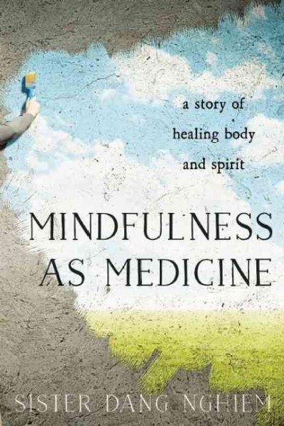 Mindfulness As Medicine : a story of healing body and spirit