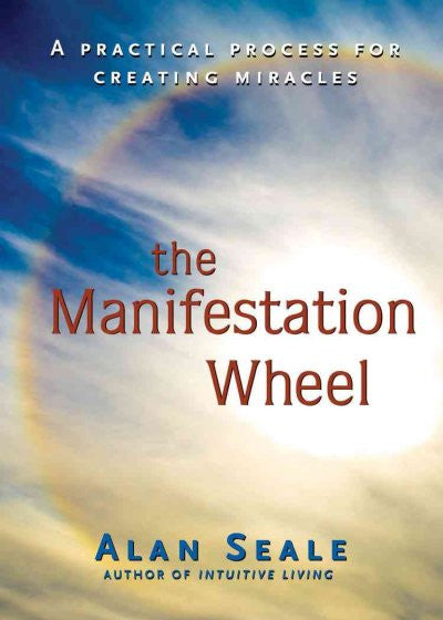Manifestation Wheel : A Practical Process for Creating Miracles