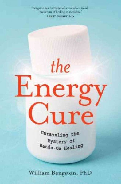 Energy Cure : Unraveling the Mystery of Hands-On Healing