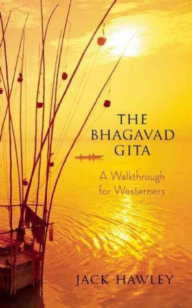 Bhagavad Gita : A Walkthrough for Westerners