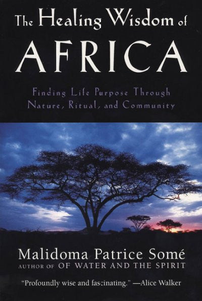 Healing Wisdom of Africa : Finding Life Purpose Through Nature, Ritual, and Community