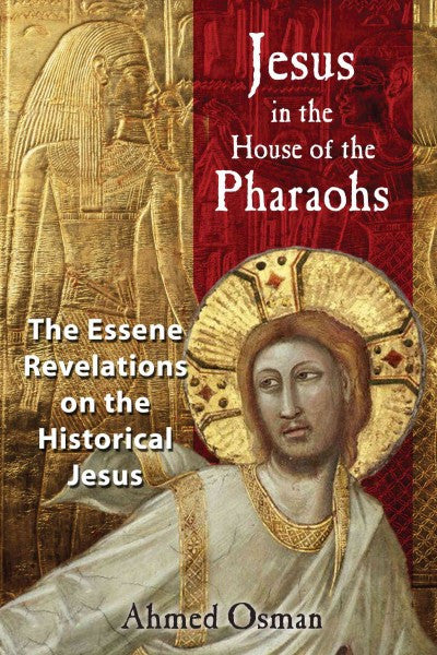 Jesus in the House of the Pharaohs : The Essene Revelations on the Historical Jesus