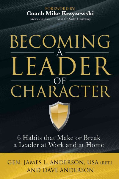 Becoming a Leader of Character : 6 Habits That Make or Break a Leader at Work and at Home