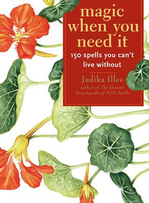 Magic When You Need It : 150 Spells You Can't Live Without