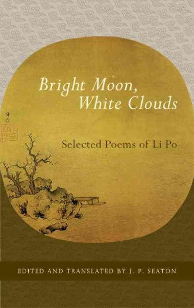 Bright Moon, White Clouds : Selected Poems of Li Po