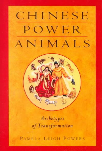 Chinese Power Animals : Archetypes of Transformation