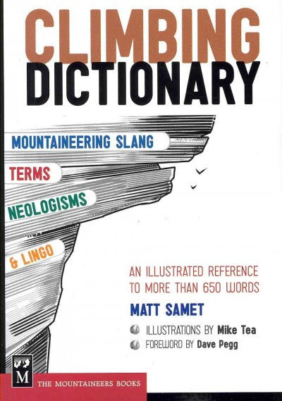 Climbing Dictionary : Mountaineering Slang, Terms, Neologisms, & Lingo