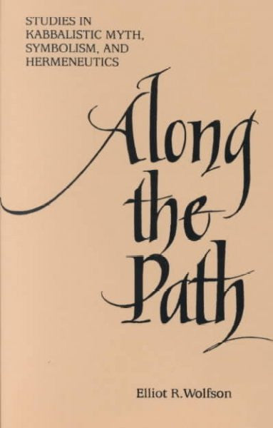 Along the Path : Studies in Kabbalistic Myth, Symbolism, and Hermeneutics