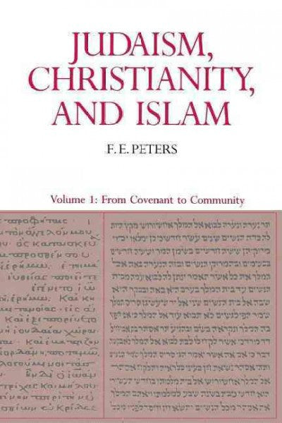 Judaism, Christianity, and Islam : The Classical Texts and Their Interpretation : From Covenant to Community