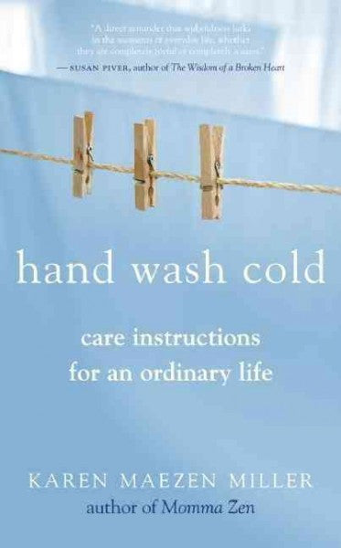 Hand Wash Cold : Care Instructions for an Ordinary Life