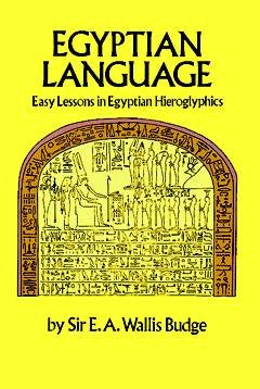 Easy Lessons in Egyptian Hieroglyphics : Easy Lessons in Egyptian Hieroglyphics