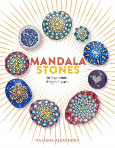 Mandala Stones : 50 Inspirational Designs to Paint