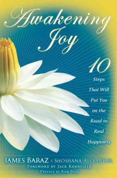 Awakening Joy : 10 Steps That Will Put You on the Road to Real Happiness
