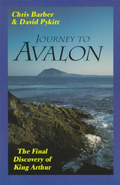 Journey to Avalon : The Final Discovery of King Arthur