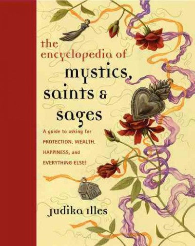 Encyclopedia of Mystics, Saints & Sages : A Guide to Asking for Protection, Wealth, Happiness, and Everything Else!