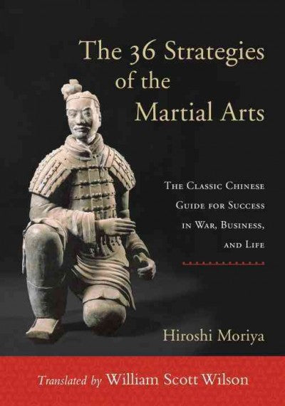 36 Strategies of the Martial Arts : The Classic Chinese Guide for Success in War, Business, and Life