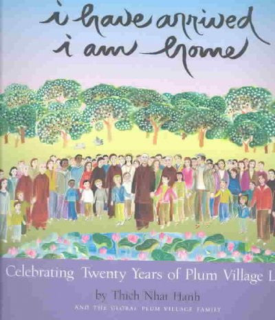I Have Arrived, I Am Home : Celebrating 20 Years of Plum Village Life