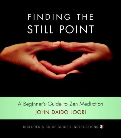 Finding the Still Point : A Beginner's Guide to Zen Meditation
