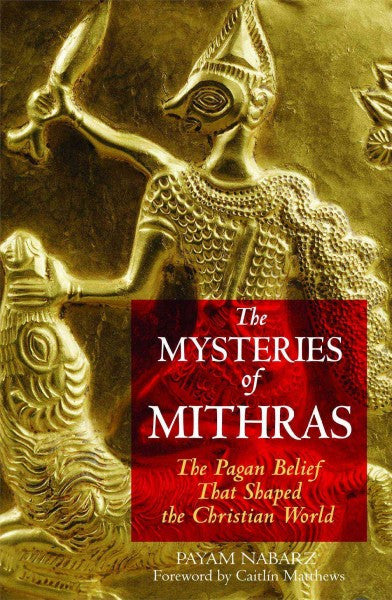 Mysteries Of Mithras : The Pagan Belief That Shaped The Christian World