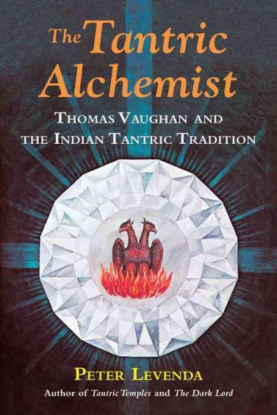 Tantric Alchemist : Thomas Vaughan and the Indian Tantric Tradition